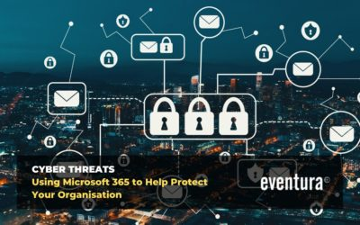 Cyber Threats – Using Microsoft 365 to Help Protect Your Organisation