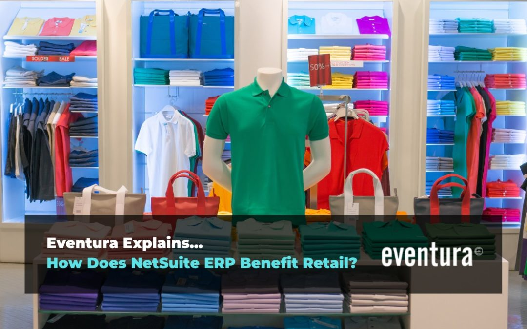 How Does NetSuite ERP Benefit Retail?