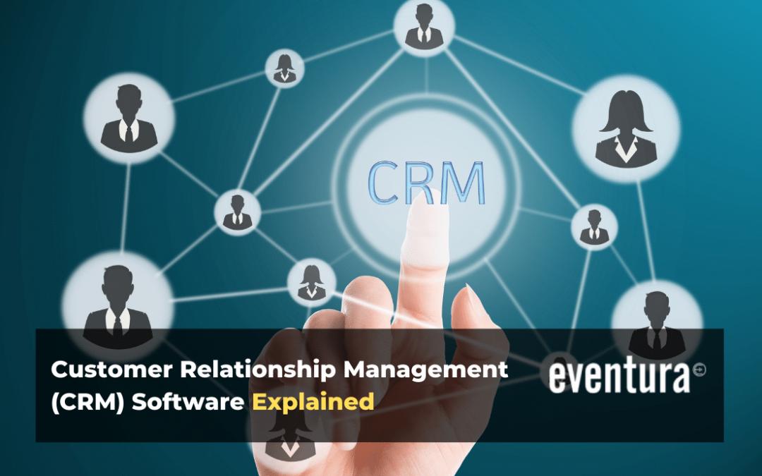 Customer Relationship Management (CRM) Software Explained